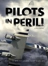 """Pilots in Peril!: The Untold Story of U.S. Pilots Who Braved """"The Hump"""" in World War II"""