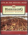 Life by the Moving Road: An Illustrated History of Greater Harrisburg