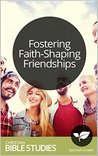Fostering Faith-Shaping Friendships: 6 Session Bible Study: Why we need transformational spiritual friendships. (Study Through the Bible Book 69)