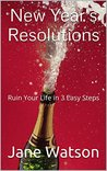 New Year's Resolutions: Ruin Your Life in 3 Easy Steps