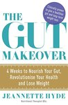 The Gut Makeover: 4 Weeks to Nourish Your Gut, Revolutionise Your Health and Lose Weight