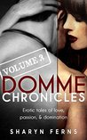 Domme Chronicles Volume 3: Erotic tales of love, passion, & domination (Domme Chronicles Series)