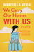 We Carry Our Homes With Us by Marisella Veiga