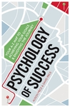 Psychology of Success: Your A-Z Map to Achieving Your Goals and Enjoying the Journey