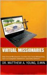 Virtual Missionaries: How Virtual Missionaries Can Best Use Social Networking Sites to Evangelize Unbelievers and Edify Believers