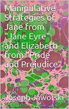 """Manipulative Strategies of Jane from """"Jane Eyre"""" and Elizabeth from """"Pride and Prejudice"""""""