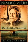 Never Give Up! The Life of Pearl Carter Scott