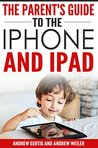The Parent's Guide to the iPhone and iPad