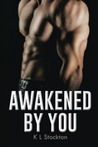 Awakened by You
