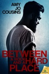 Between a Rock and a Hard Place by Amy Jo Cousins