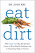 Eat Dirt by Josh Axe