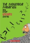 The Moustache Maharishi and Other Unlikely Stories