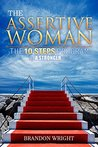 The Assertive Woman: 10 Steps To a Stronger You