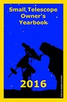 Small Telescope Owner's Yearbook 2016: Daily List of Objects for Small Telescopes
