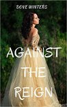 Against the Reign (The Knight Heir, #1)