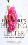 Myrtle Fillmore's Healing Letters: Classic Christianity Book (Illustrated)