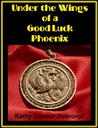 Under the Wings of a Good Luck Phoenix: Memoir of an American Girl in Saigon; June 1963 to March 1964