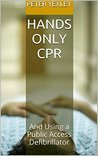 Hands Only CPR: And Using a Public Access Defibrillator