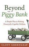 Beyond the Piggy Bank: A Simple Plan for Raising Financially Capable Children