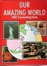Our Amazing World: 1001 Fascinating Facts