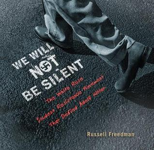 We Will Not Be Silent: The White Rose Student Resistance Movement That Defied Adolf Hitler