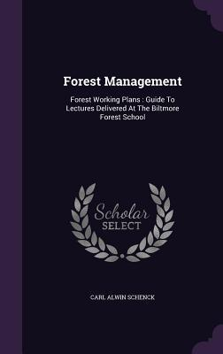 Forest Management: Forest Working Plans: Guide to Lectures Delivered at the Biltmore Forest School