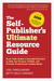 The Self-Publisher's Ultimate Resource Guide: Every Indie Author's Essential Directory—To Help You Prepare, Publish, and Promote Professional Looking Books