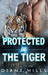 Protected by the Tiger (The Tiger's Protection #2)