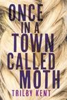 Cover of Once, in a Town Called Moth