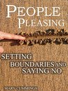 SAYING NO TO PEOPLE AND PEOPLE PLEASING: An Action Guide to Saying No With Confidence, Setting Firm Boundaries, and Warding off Boundary Invaders for Life!