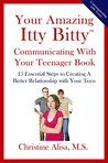 Your Amazing Itty Bitty Communicating With Your Teenager Book: 15 Essential Steps to Creating a Better Relationship with Your Teen
