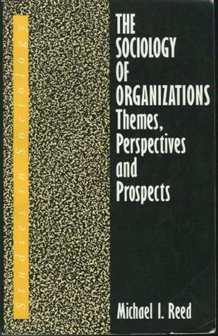 The Sociology of Organizations: Themes, Perspectives and Prospects