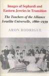 Images of Sephardi and Eastern Jewries in Transition: The Teachers of the Alliance Israelite Universelle, 1860-1939