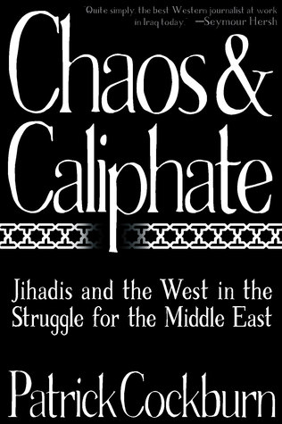Chaos and Caliphate: Jihadis and the West in the Struggle for the Middle East