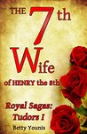 The 7th Wife of Henry the 8th (Royal Sagas: Tudors #I)