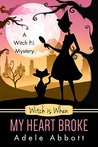 Witch is When My Heart Broke (A Witch P.I. Mystery #9)