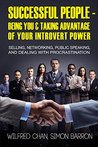 Successful People - Being You & Taking Advantage of Your Introvert Power: Selling, Networking, Public Speaking, and Dealing With Procrastination (Introvert & Productivity Time Management Book 1)