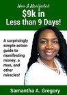 How I Manifested $9k in Less Than 9 Days: A surprisingly simple action plan to manifest money, love, and other miracles.