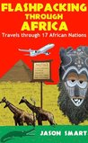 Flashpacking through Africa Travels through 17 African Nations