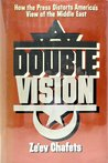 Double Vision: How the Press Distorts America's View of the Middle East