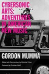 Cybersonic Arts: Adventures in American New Music