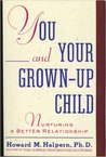You & Your Grown Up Child: Nurturing A Better Relationship