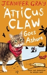 Atticus Claw Goes Ashore (Atticus Claw - World's Greatest Cat Detective #4)