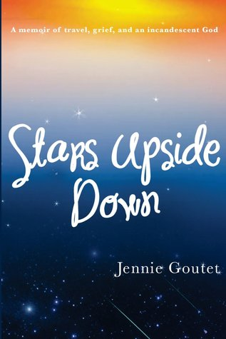 Stars Upside Down - a memoir of travel, grief, and an incandescent God