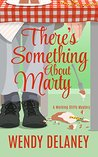 There's Something About Marty by Wendy Delaney