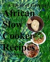 A Field of Greens: African Slow Cooker African Recipes