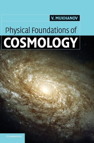 Physical Foundations of Cosmology by Viatcehslav Mukhanov