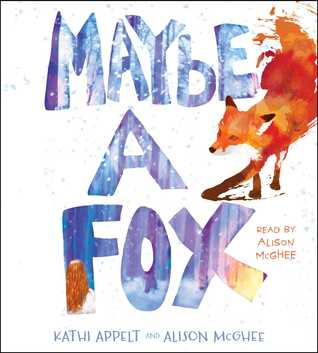 Maybe a Fox - Kathi Appelt