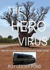 THE HERO VIRUS: Flight into Australia from a world infected by deadly courage