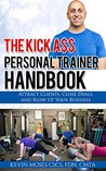 The Kick A$$ Personal Trainer Handbook: Attract Clients, Close Deals, and Blow up Your Business